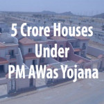 5 Crore Houses under Pradhan Mantri Awas Yojana