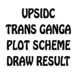 UPSIDC Trans Ganga Hitech City Draw Result